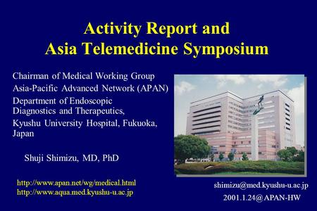 Activity Report and Asia Telemedicine Symposium Chairman of Medical Working Group Asia-Pacific Advanced Network (APAN) Department of Endoscopic Diagnostics.