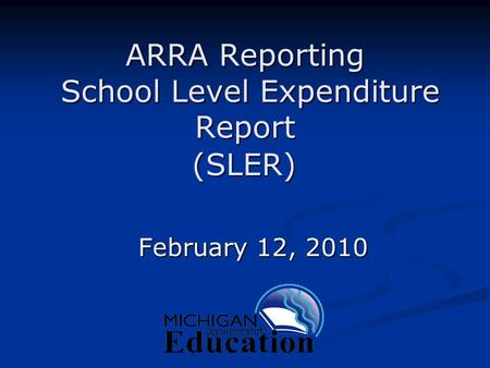 ARRA Reporting School Level Expenditure Report February 12, 2010 (SLER)