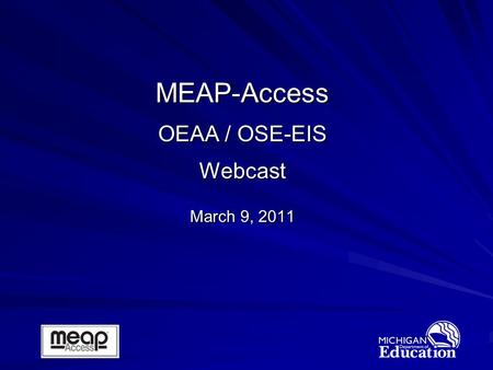 MEAP-Access OEAA / OSE-EIS Webcast March 9, 2011.
