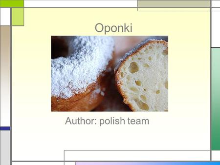 Oponki Author: polish team. Components 1/2 kg of the white cheese (ground very well) 1 small spoon of vinegar or spirit 1/2 kg poppy seeds of wheaten.
