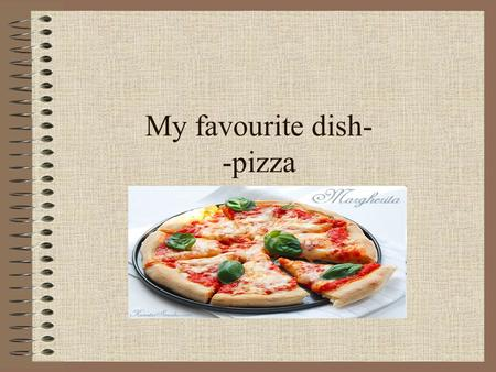 My favourite dish- -pizza