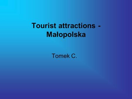 Tourist attractions - Małopolska Tomek C.. The vast historical and ethnographic region in southeastern Poland-Lesser Poland (Malopolska) - is the hub.