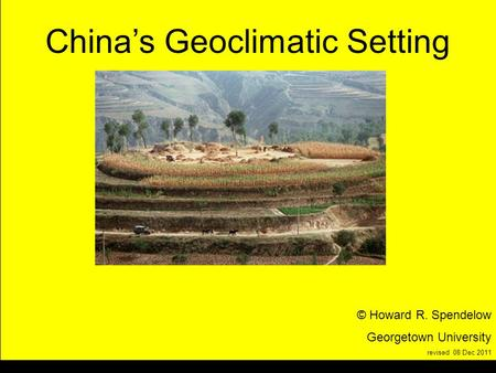 Title Chinas Geoclimatic Setting © Howard R. Spendelow Georgetown University revised 08 Dec 2011.