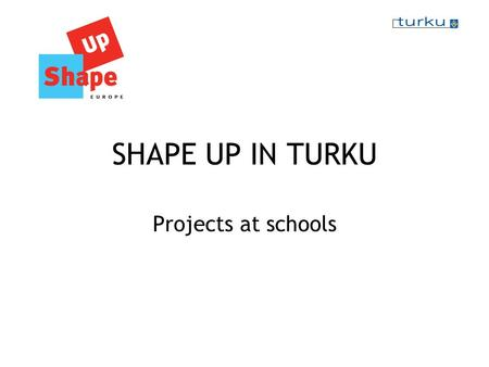 SHAPE UP IN TURKU Projects at schools. Lauste school Project of health education: Healthy nutrition Stresses more on common health and well-being than.