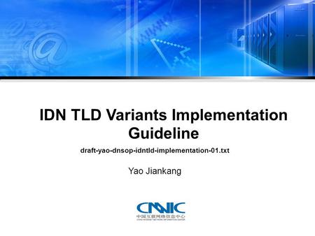 IDN TLD Variants Implementation Guideline draft-yao-dnsop-idntld-implementation-01.txt Yao Jiankang.