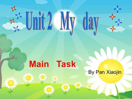 Unit 2 My day Main Task By Pan Xiaojin.