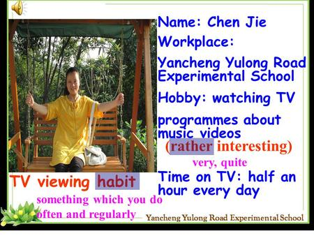 (rather interesting) TV viewing habit Name: Chen Jie Workplace:
