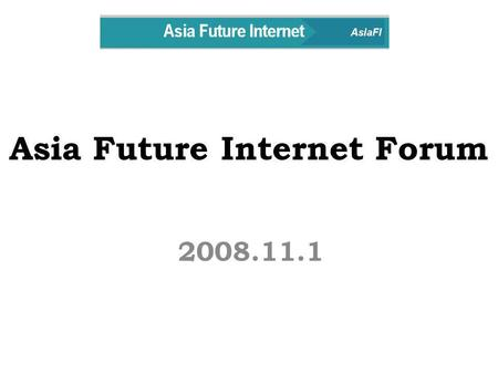 Asia Future Internet Forum 2008.11.1. 1. Objective - Network Common for Asia Future Internet Community - Network of Excellence.