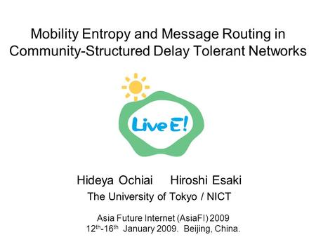 Mobility Entropy and Message Routing in Community-Structured Delay Tolerant Networks Hideya Ochiai Hiroshi Esaki The University of Tokyo / NICT Asia Future.