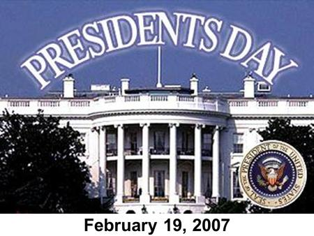 February 19, 2007. Presidents Day is a national holiday in which our country remembers two of its greatest presidents, George Washington and Abraham Lincoln.