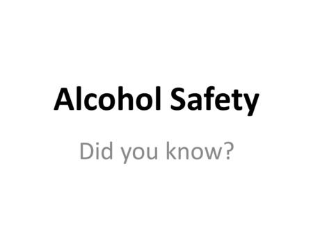 Alcohol Safety Did you know?. 12 Ounces of beer. What is one drink? 8 Ounces of malt liquor. 5 Ounces of wine. 1.5 Ounces or a shot of 80 proof liquor.
