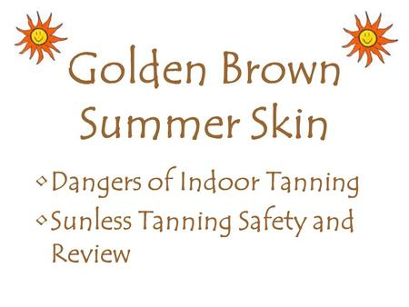 Golden Brown Summer Skin Dangers of Indoor Tanning Sunless Tanning Safety and Review.