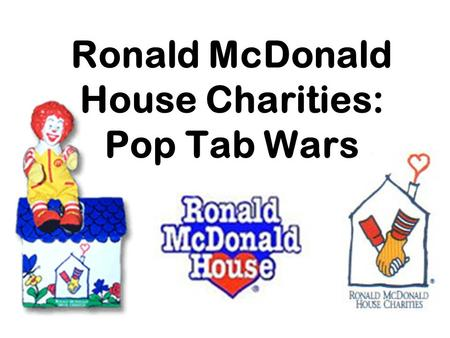 Ronald McDonald House Charities: Pop Tab Wars