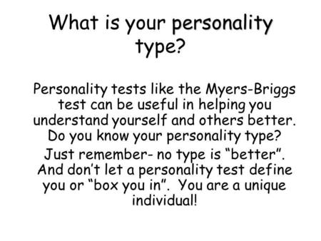 Personality What is your personality type? Personality tests like the Myers-Briggs test can be useful in helping you understand yourself and others better.