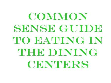Common Sense guide to eating in the dining Centers.