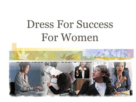 Dress For Success For Women. Dresses or Suits Conservative business suit or dress Natural or woven fabric Soft Color complementing your skin color – blue,