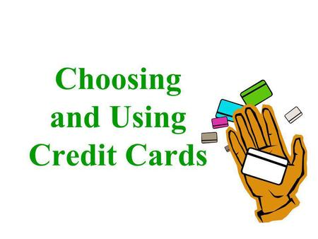 Choosing and Using Credit Cards. Beware of the Free Shirt! Many credit card companies offer students free items just for filling out an application. Every.