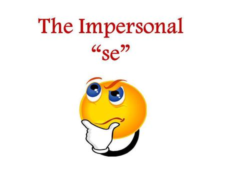 The Impersonal se. Se can be used with the he/she form of a verb to signify the English subject pronoun one One could get in trouble for calling Mrs.