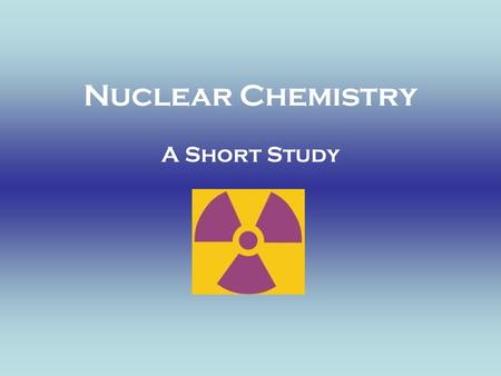 Nuclear Chemistry A Short Study.