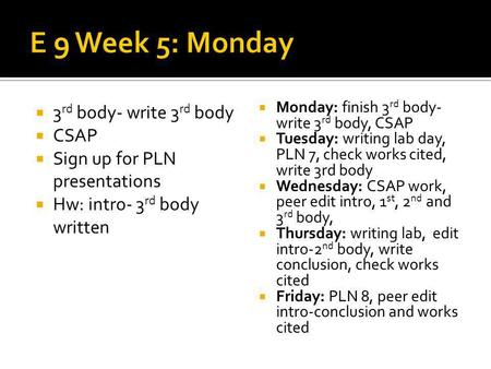 3 rd body- write 3 rd body CSAP Sign up for PLN presentations Hw: intro- 3 rd body written Monday: finish 3 rd body- write 3 rd body, CSAP Tuesday: writing.