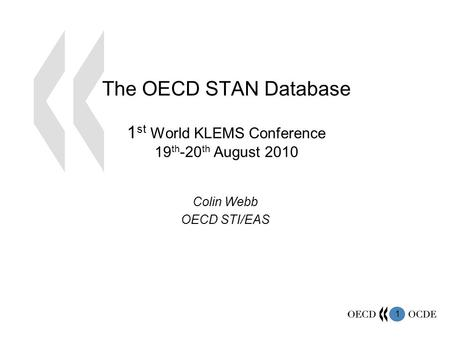 1 The OECD STAN Database 1 st World KLEMS Conference 19 th -20 th August 2010 Colin Webb OECD STI/EAS.