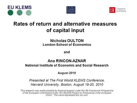 Rates of return and alternative measures of capital input Nicholas OULTON London School of Economics and Ana RINCON-AZNAR National Institute of Economic.