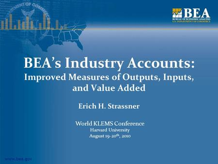 Www.bea.gov BEAs Industry Accounts: Improved Measures of Outputs, Inputs, and Value Added Erich H. Strassner World KLEMS Conference Harvard University.