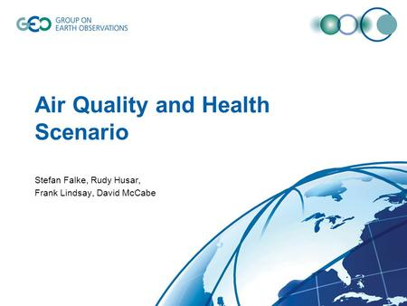 Air Quality and Health Scenario Stefan Falke, Rudy Husar, Frank Lindsay, David McCabe.
