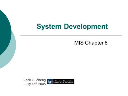 System Development MIS Chapter 6 Jack G. Zheng July 18 th 2005.