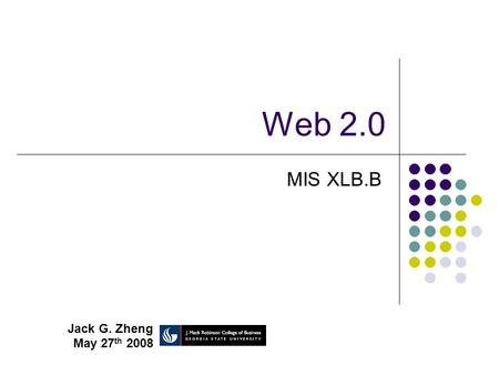 Web 2.0 MIS XLB.B Jack G. Zheng May 27 th 2008. 2 Evolution of Web Pre-web (before 1990) Early web (1990s) Dynamic web (since late 1990s) Infrastructural.