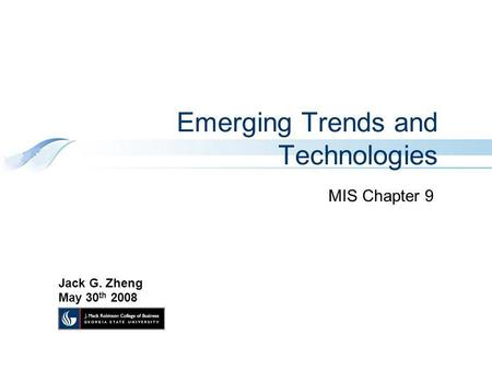 Emerging Trends and Technologies MIS Chapter 9 Jack G. Zheng May 30 th 2008.
