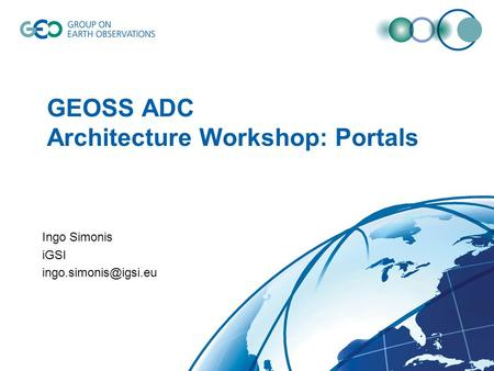 GEOSS ADC Architecture Workshop: Portals Ingo Simonis iGSI