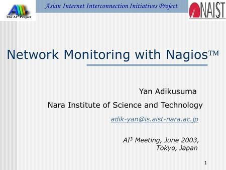 1 Network Monitoring with Nagios Asian Internet Interconnection Initiatives Project Yan Adikusuma Nara Institute of Science and Technology