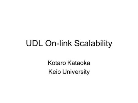UDL On-link Scalability Kotaro Kataoka Keio University.