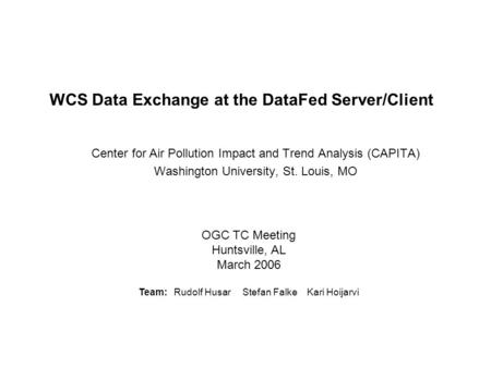 WCS Data Exchange at the DataFed Server/Client Center for Air Pollution Impact and Trend Analysis (CAPITA) Washington University, St. Louis, MO OGC TC.