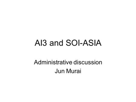 AI3 and SOI-ASIA Administrative discussion Jun Murai.