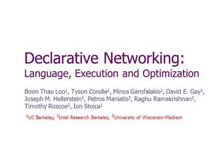 Declarative Networking: Language, Execution and Optimization Boon Thau Loo 1, Tyson Condie 1, Minos Garofalakis 2, David E. Gay 2, Joseph M. Hellerstein.