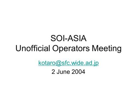 SOI-ASIA Unofficial Operators Meeting 2 June 2004.