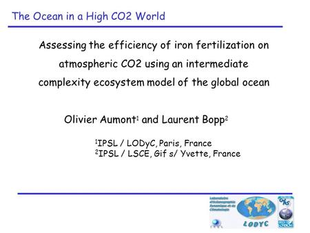 Assessing the efficiency of iron fertilization on atmospheric CO2 using an intermediate complexity ecosystem model of the global ocean Olivier Aumont 1.