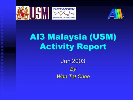 AI3 Malaysia (USM) Activity Report Jun 2003 By Wan Tat Chee.
