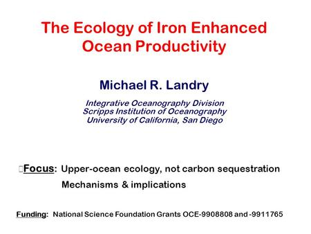 The Ecology of Iron Enhanced Ocean Productivity Michael R. Landry Integrative Oceanography Division Scripps Institution of Oceanography University of California,