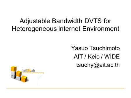 Adjustable Bandwidth DVTS for Heterogeneous Internet Environment Yasuo Tsuchimoto AIT / Keio / WIDE