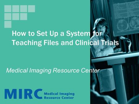 How to Set Up a System for Teaching Files and Clinical Trials Medical Imaging Resource Center.