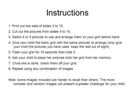 Instructions 1. Print out two sets of slides 2 to 15. 2. Cut out the pictures from slides 4 to 15. 3. Select 4 or 5 pictures to use and arrange them on.