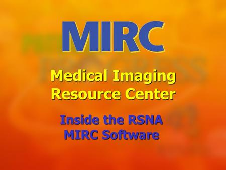 Medical Imaging Resource Center Inside the RSNA MIRC Software.