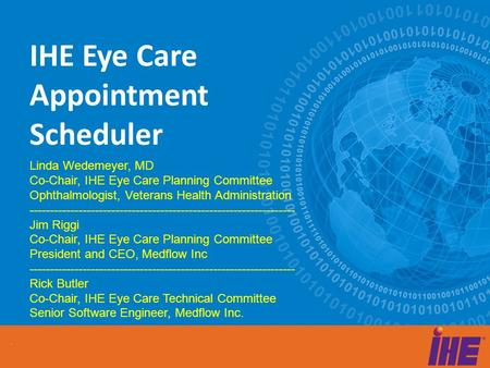 IHE Eye Care Appointment Scheduler Linda Wedemeyer, MD Co-Chair, IHE Eye Care Planning Committee Ophthalmologist, Veterans Health Administration -----------------------------------------------------------------
