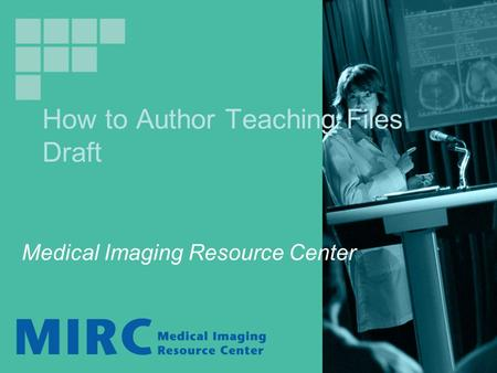 How to Author Teaching Files Draft Medical Imaging Resource Center.