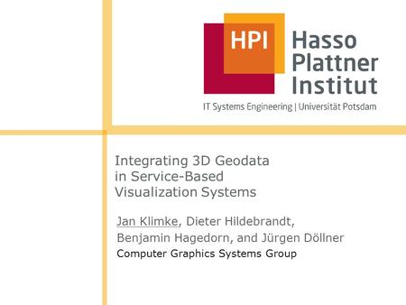 Integrating 3D Geodata in Service-Based Visualization Systems Jan Klimke, Dieter Hildebrandt, Benjamin Hagedorn, and Jürgen Döllner Computer Graphics Systems.