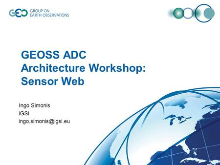 GEOSS ADC Architecture Workshop: Sensor Web Ingo Simonis iGSI