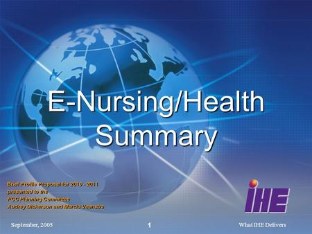 September, 2005What IHE Delivers 1 E-Nursing/Health Summary Brief Profile Proposal for 2010 - 2011 presented to the PCC Planning Committee Audrey Dickerson.